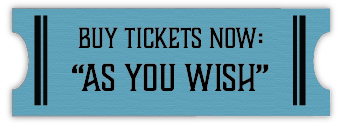 "Buy Tickets Now: ""As You Wish"""